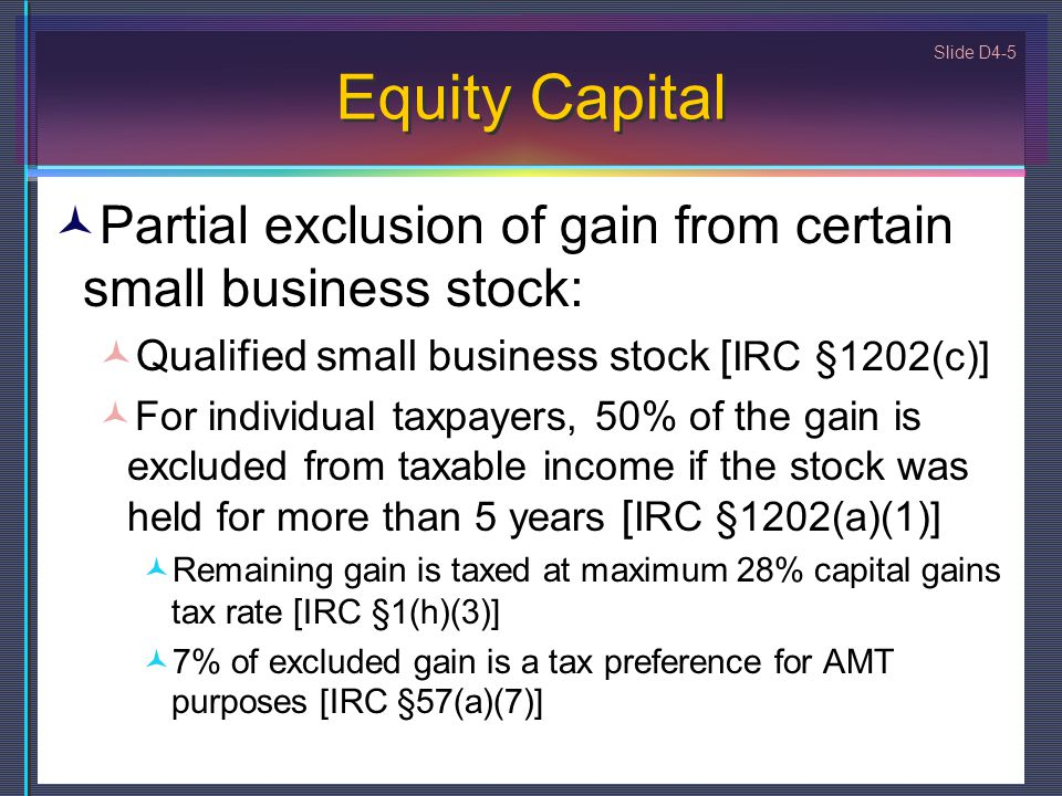Equity Capital Partial exclusion of gain from certain small business stock: Qualified small business stock [IRC §1202(c)]
